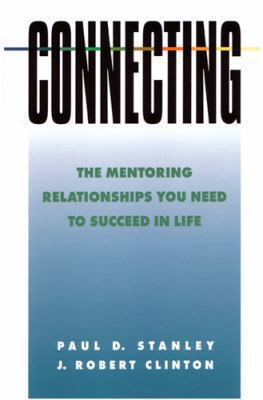 Connecting: The Mentoring Relationships You Need to Succeed 9780891096382