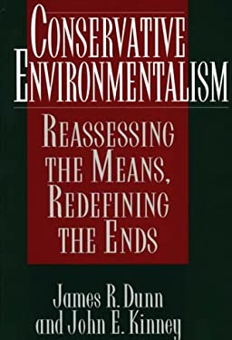 Conservative Environmentalism: Reassessing the Means, Redefining the Ends 9780899309934