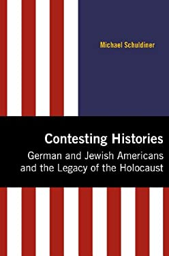 Contesting Histories: German and Jewish Americans and the Legacy of the Holocaust 9780896726987