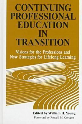 Continuing Professional Education in Transition: Visions for the Professions and New Strategies for Lifelong Learning 9780894649974