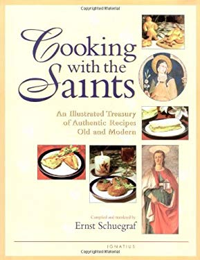 Cooking with the Saints: An Illustrated Treasury of Authentic Recipes Old and Modern 9780898707793