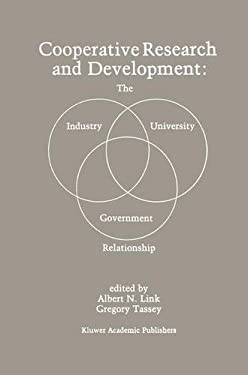 Cooperative Research and Development: The Industry University Government Relationship 9780898383034