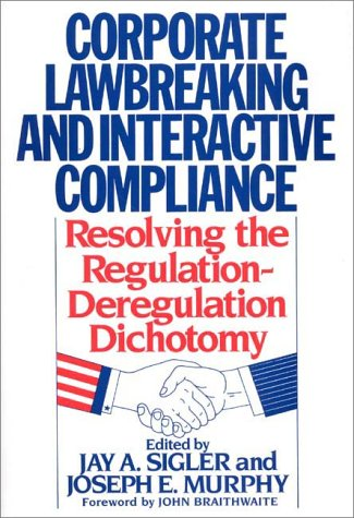 Corporate Lawbreaking and Interactive Compliance: Resolving the Regulation-Deregulation Dichotomy