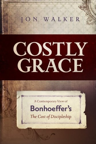 Costly Grace: A Contemporary View of Bonhoeffer's the Cost of Discipleship 9780891126768