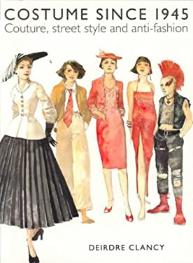 Costume Since 1945: Couture, Street Style, and Anti-Fashion 9780896761469