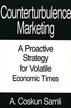 Counterturbulence Marketing: A Proactive Strategy for Volatile Economic Times 9780899307961