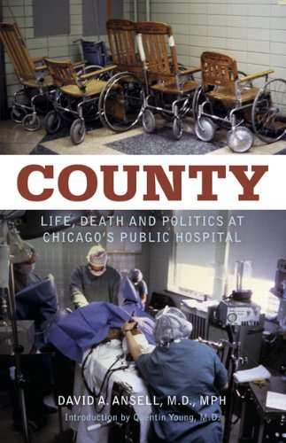 County: Life, Death and Politics at Chicago's Public Hospital 9780897336208