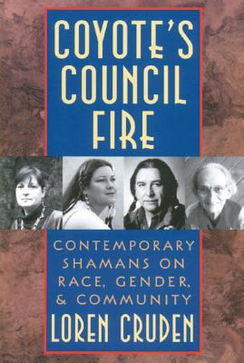 Coyote's Council Fire: Contemporary Shamans on Race, Gender, and Community 9780892815661