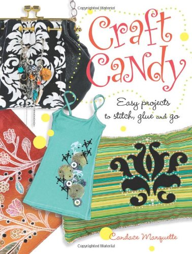 Craft Candy: Easy Projects to Stitch, Glue and Paint 9780896896444