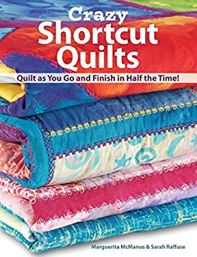 Crazy Shortcut Quilts: Quilt as You Go and Finish in Half the Time! 9780896895478