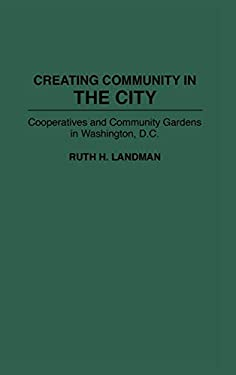Creating Community in the City: Cooperatives and Community Gardens in Washington, D.C. 9780897893169