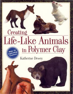 Creating Life-Like Animals in Polymer Clay 9780891349556