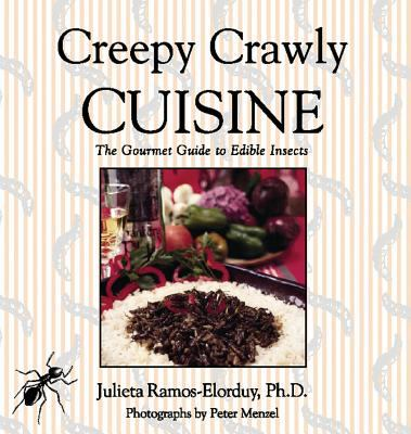 Creepy Crawly Cuisine: The Gourmet Guide to Edible Insects 9780892817474
