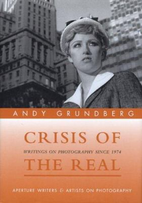 Crisis of the Real: Writings on Photography Since 1974 9780893818548