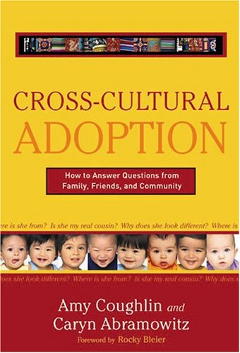 Cross-Cultural Adoption: How to Answer Questions from Family, Friends, and Community 9780895260925