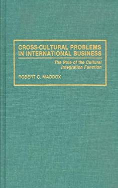 Cross-Cultural Problems in International Business: The Role of the Cultural Integration Function 9780899305813