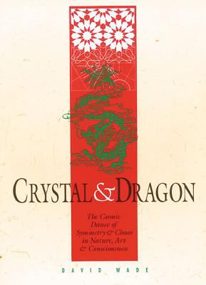 Crystal and Dragon: The Cosmic Dance of Symmetry and Chaos in Nature, Art and Consciousness 9780892814046