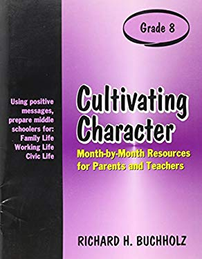 Cultivating Character: Month-By-Month Resources for Parents and Teachers, Grade 8 9780893904371