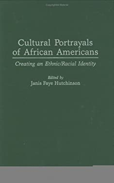 Cultural Portrayals of African Americans: Creating an Ethnic/Racial Identity 9780897894982