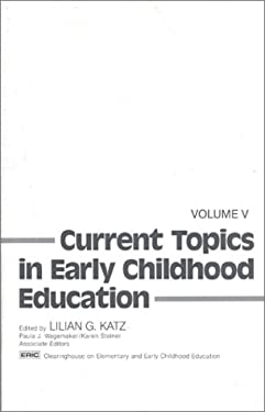 Current Topics in Early Childhood Education, Volume 5 9780893912499