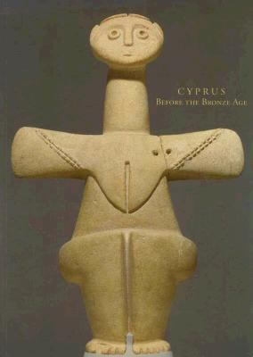 Cyprus Before the Bronze Age: Art of the Chalcolithic Period 9780892361687