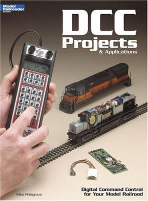 DCC Projects & Applications: Digital Command Control for Your Model Railroad 9780890246450