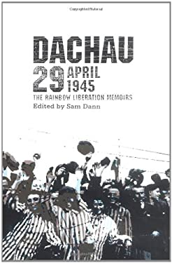 Dachau 29 April 1945: The Rainbow Liberation Memoirs 9780896723917