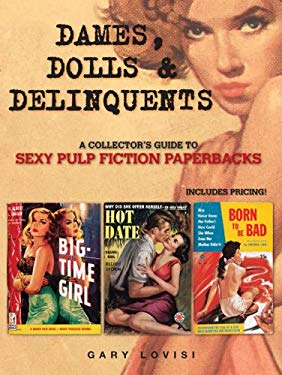 Dames, Dolls & Delinquents: A Collector's Guide to Sexy Pulp Fiction Paperbacks 9780896899681