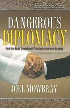 Dangerous Diplomacy: How the State Department Threatens America's Security 9780895261106