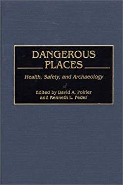 Dangerous Places: Health, Safety, and Archaeology 9780897896320