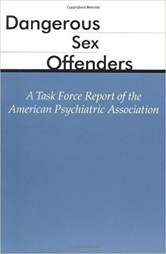 Dangerous Sex Offenders: A Task Force Report of the American Psychiatric Association 9780890422809