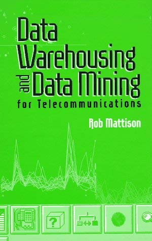 Data Warehousing and Data Mining for Telecommunications 9780890069523