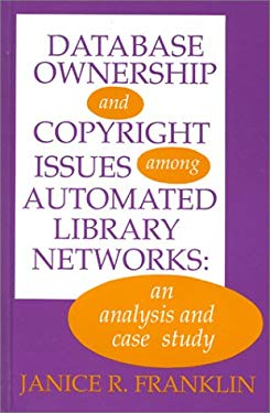 Database Ownership and Copyright Issues Among Automated Library Networks: An Analysis and Case Study 9780893917524