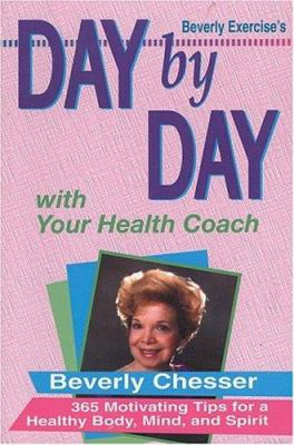 Day by Day with Your Health Coach: Three Hundred Sixty Five Motivating Tips for a Healthy Body.. 9780892212477