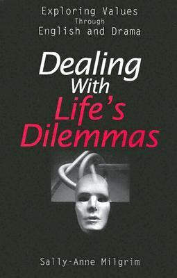 Dealing with Life's Dilemmas: Exploring Values Through English and Drama 9780893905378