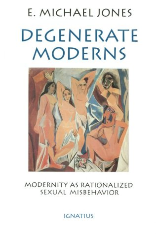 Degenerate Moderns: Modernity as Rationalized Sexual Misbehavior 9780898704471