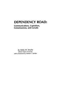Dependency Road: Communications, Capitalism, Consciousness, and Canada 9780893910884