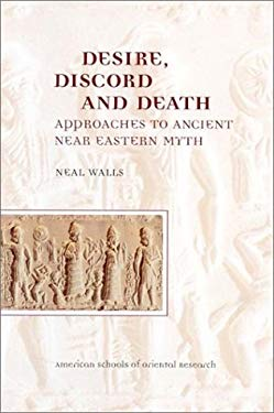 Desire, Discord and Death: Approaches to Near Eastern Myth 9780897570558