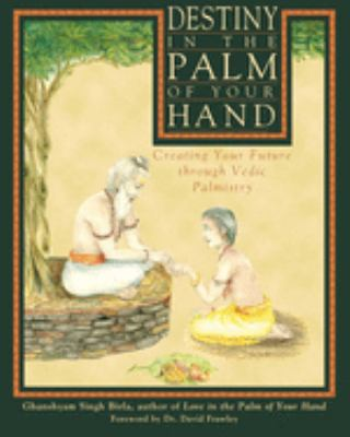 Destiny in the Palm of Your Hand: Creating Your Future Through Vedic Palmistry 9780892817702