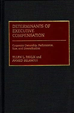 Determinants of Executive Compensation: Corporate Ownership, Performance, Size, and Diversification 9780899306339