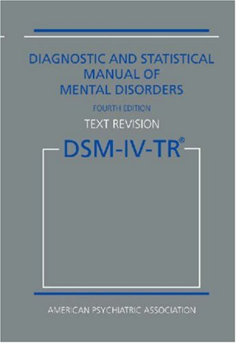Diagnostic and Statistical Manual of Mental Disorders Dsm-IV-Tr (Text Revision) - 4th Edition