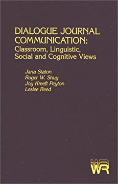 Dialogue Journal Communication: Classroom, Linguistic, Social, and Cognitive Views 9780893914318