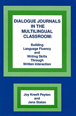 Dialogue Journals in the Multilingual Classroom: Building Language Fluency and Writing Skills Through Written Interaction 9780893916602