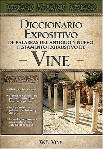 Diccionario Expositivo de Palabras del Antiguo y Nuevo Testamento Exhaustivo de Vine 9780899224954