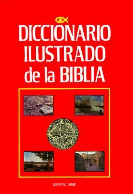 Diccionario Ilustrado de La Biblia = Illustrated Dictionary of the Bible 9780899220338