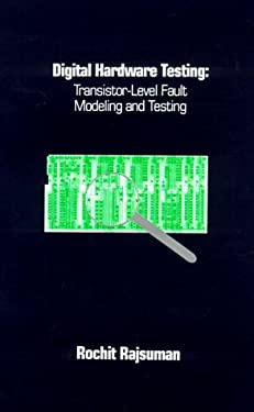 Digital Hardware Testing: Transistor-Level Fault Modeling and Testing 9780890065808