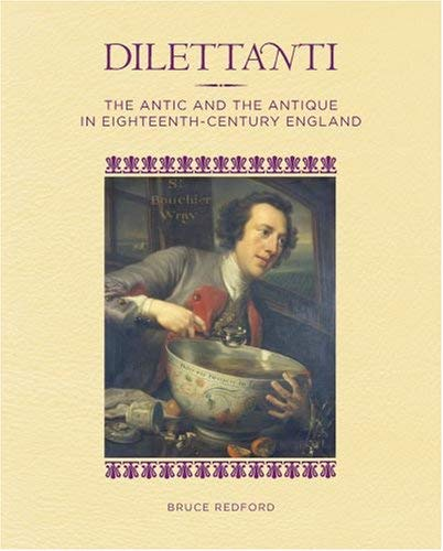 Dilettanti: The Antic and the Antique in Eighteenth-Century England 9780892369249