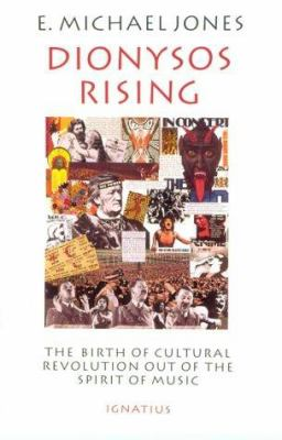 Dionysos Rising: The Birth of Cultural Revolution Out of the Spirit of Music 9780898704846
