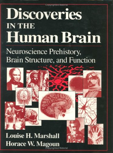 Discoveries in the Human Brain: Neuroscience Prehistory, Brain Structure, and Function - Marshall, Louise H. / Magoun, Horace W.