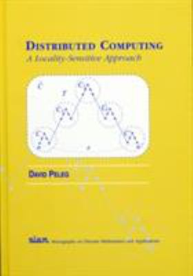 Distributed Computing: A Locality-Sensitive Approach 9780898714647